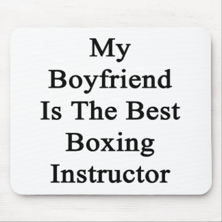 My Boyfriend Is The Best Boxing Instructor Mouse Pad