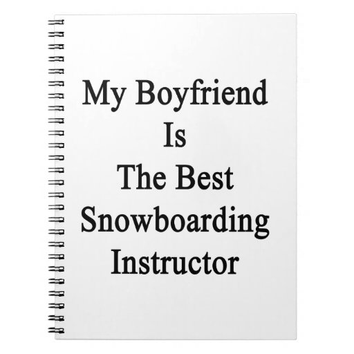 My Boyfriend Is The Best Snowboarding Instructor Notebook