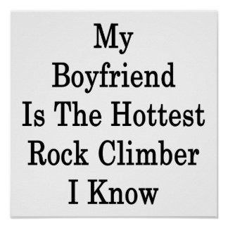 My Boyfriend Is The Hottest Rock Climber I Know Print