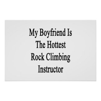 My Boyfriend Is The Hottest Rock Climbing Instruct Poster