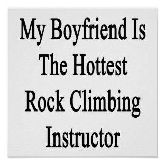My Boyfriend Is The Hottest Rock Climbing Instruct Posters