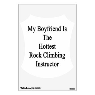 My Boyfriend Is The Hottest Rock Climbing Instruct Wall Graphics