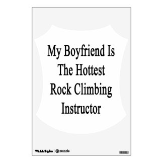My Boyfriend Is The Hottest Rock Climbing Instruct Wall Stickers
