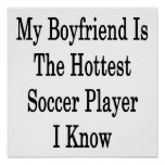 My Boyfriend Is The Hottest Soccer Player I Know Print