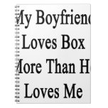 My Boyfriend Loves Box More Than He Loves Me Note Book