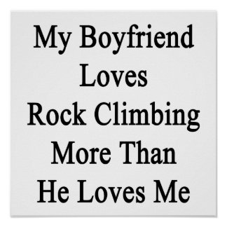 My Boyfriend Loves Rock Climbing More Than He Love Posters