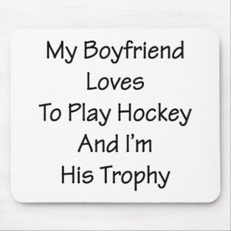 My Boyfriend Loves To Play Hockey And I'm His Trop Mouse Pad