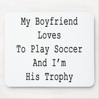My Boyfriend Loves To Play Soccer And I'm His Trop Mouse Pad