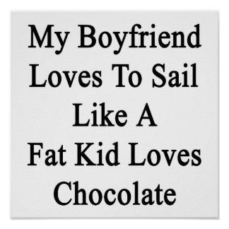 My Boyfriend Loves To Sail Like A Fat Kid Loves Ch Poster