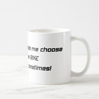My Boyfriend Made Me Choose Him Or The Bike I Miss Coffee Mug