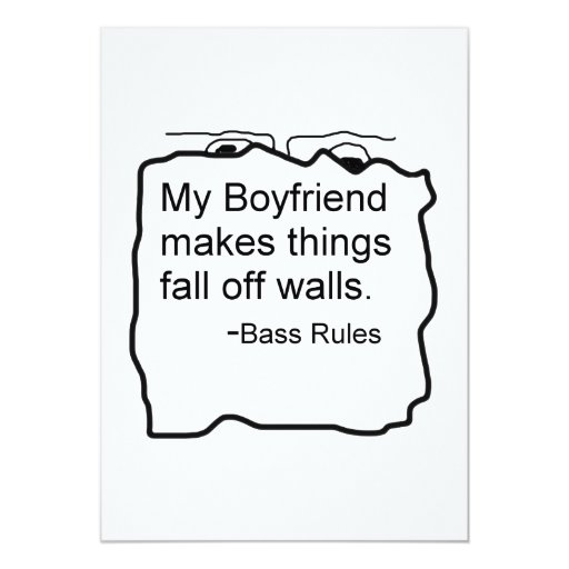 My boyfriend makes things fall off walls. Bass 5x7 Paper Invitation Card