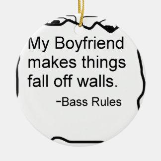 My boyfriend makes things fall off walls. Bass Ceramic Ornament