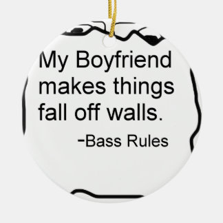 My boyfriend makes things fall off walls. Bass Double-Sided Ceramic Round Christmas Ornament