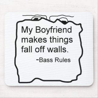 My boyfriend makes things fall off walls. Bass Mouse Pads