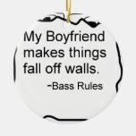 My boyfriend makes things fall off walls. Bass Ornaments