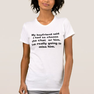 """My boyfriend said I had to choose"" funny T T-Shirt"