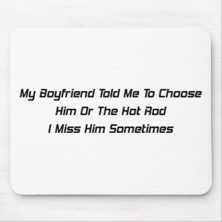 My Boyfriend Told Me To Him Or The Hot Rod I Miss Mouse Pad