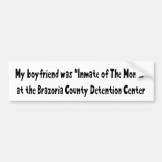 My Boyfriend Was Inmate Of The Month Bumper Sticker