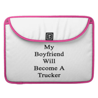 My Boyfriend Will Become A Trucker Sleeves For MacBooks