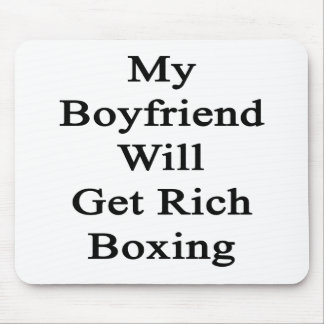 My Boyfriend Will Get Rich Boxing Mouse Pad