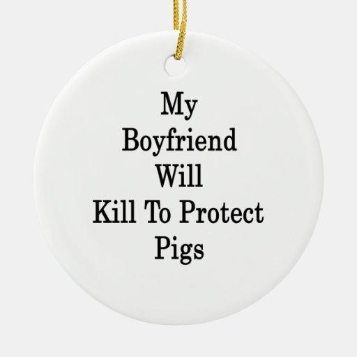 My Boyfriend Will Kill To Protect Pigs Christmas Tree Ornaments