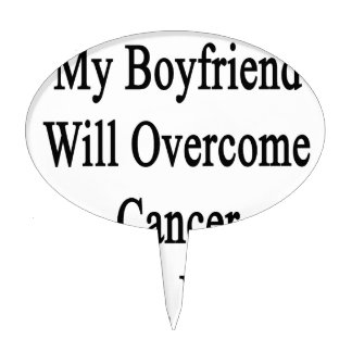 My Boyfriend Will Overcome Cancer He s A Painter Cake Toppers