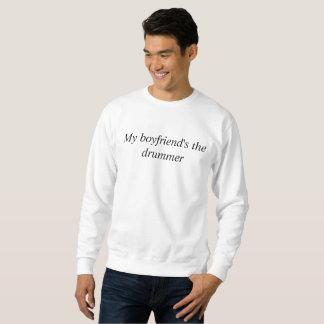 My boyfriend's the drummer sweatshirt