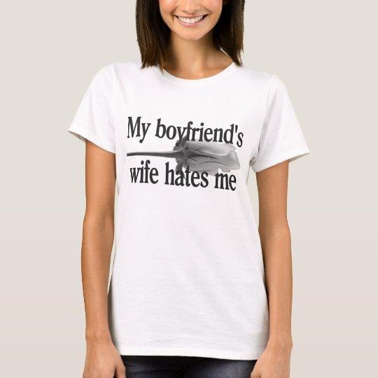 My Boyfriends Wife Hates Me T-Shirt | Zazzle.com