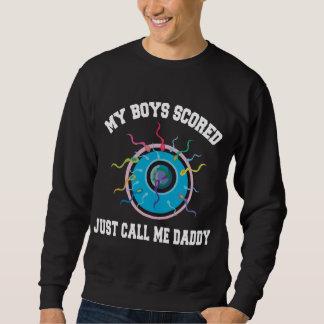 My Boys Scored Just Call Me Daddy Sweatshirt