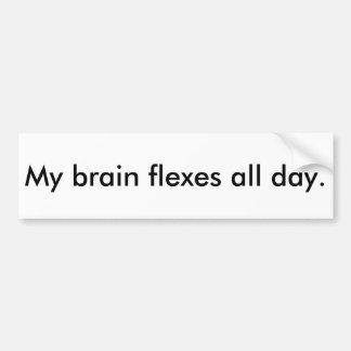 My brain flexes all day bumper sticker
