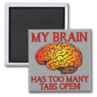 My Brain Has Too Many Tabs Open Funny Magnet