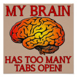 My Brain Has Too Many Tabs Open Funny Poster Sign