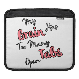 My Brain Has Too Many Tabs Open - Funny Quote iPad Sleeves