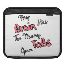 My Brain Has Too Many Tabs Open - Funny Quote Sleeve For iPads