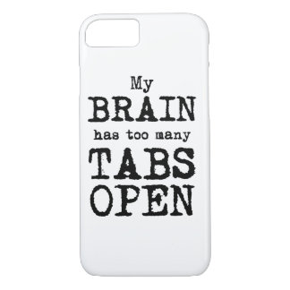 My Brain Has Too Many Tabs Open iPhone 7 Case