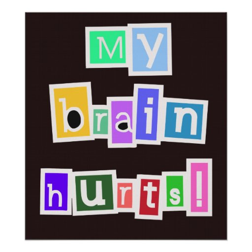 My Brain Hurts Multicolored Poster