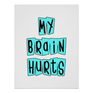My Brain Hurts Turquoise Poster
