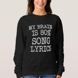 My Brain is 80% Song Lyrics funny Sweatshirt