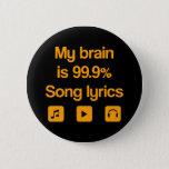 "My brain is 99.9% song lyrics button<br><div class=""desc"">&quot;My brain is 99.9% song lyrics&quot;,  funny design for the lovers music.</div>"