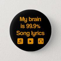 My brain is 99.9% song lyrics button