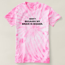 My Brain is Bigger T-Shirt
