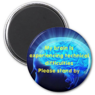 My brain is experiencing technical difficulties 2 inch round magnet