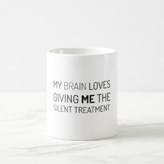 My brain loves giving me the silent treatment coffee mug