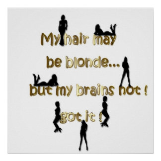 My brains not blonde poster
