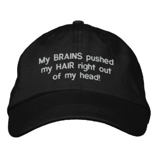 My BRAINS pushed my HAIR right out of my head! Embroidered Baseball Cap