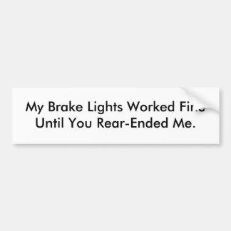 My Brake Lights Worked Fine Until You Rear-Ende... Car Bumper Sticker