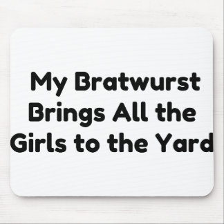 My Bratwurst Brings All the Girls to the Yard Mouse Pad