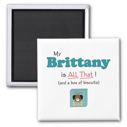 My Brittany is All That! 2 Inch Square Magnet