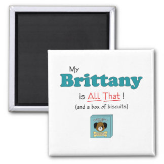 My Brittany is All That! Refrigerator Magnets