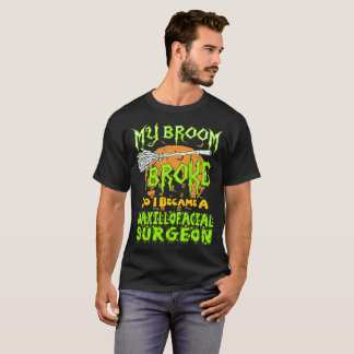 My Broom Broke I Maxillofacial Surgeon Halloween T-Shirt